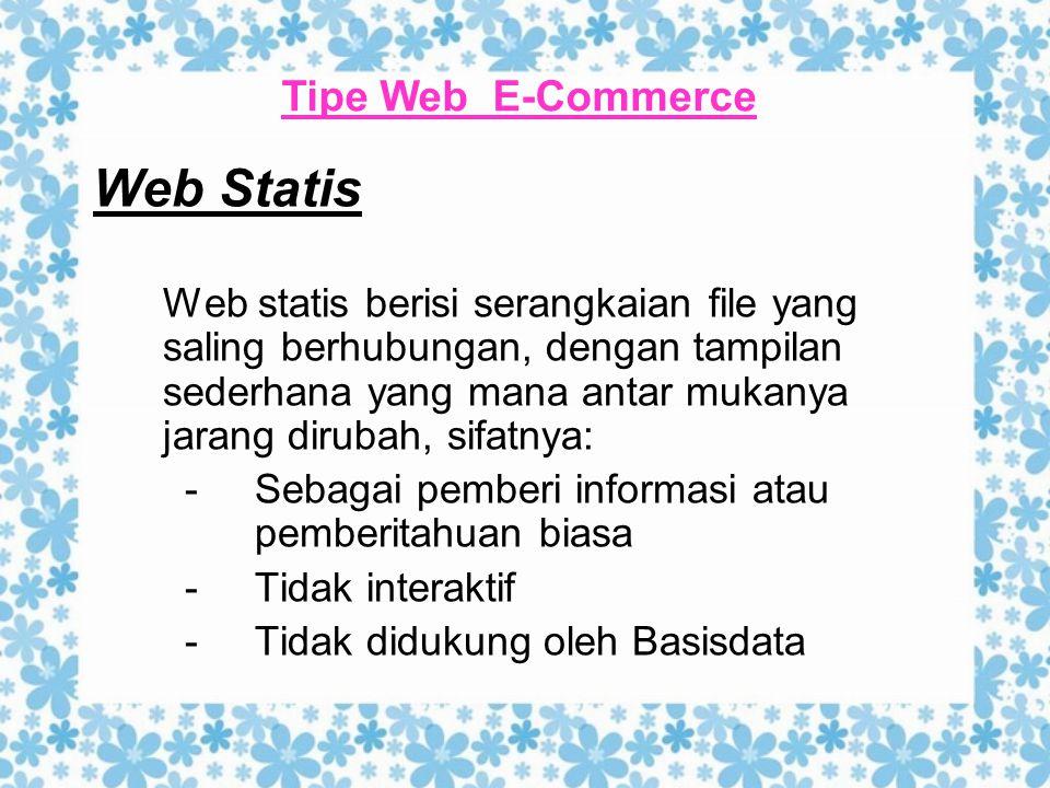 Tipe Web E-Commerce Web Statis Web statis berisi serangkaian file yang saling berhubungan, dengan tampilan sederhana yang mana antar mukanya jarang di