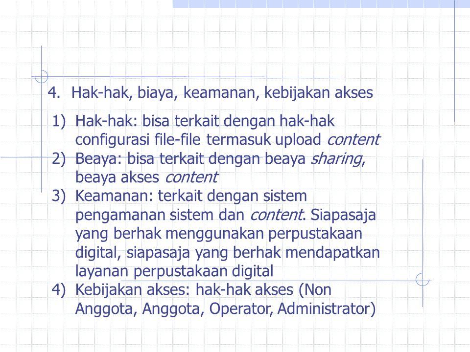 4.Hak-hak, biaya, keamanan, kebijakan akses 1)Hak-hak: bisa terkait dengan hak-hak configurasi file-file termasuk upload content 2)Beaya: bisa terkait dengan beaya sharing, beaya akses content 3)Keamanan: terkait dengan sistem pengamanan sistem dan content.