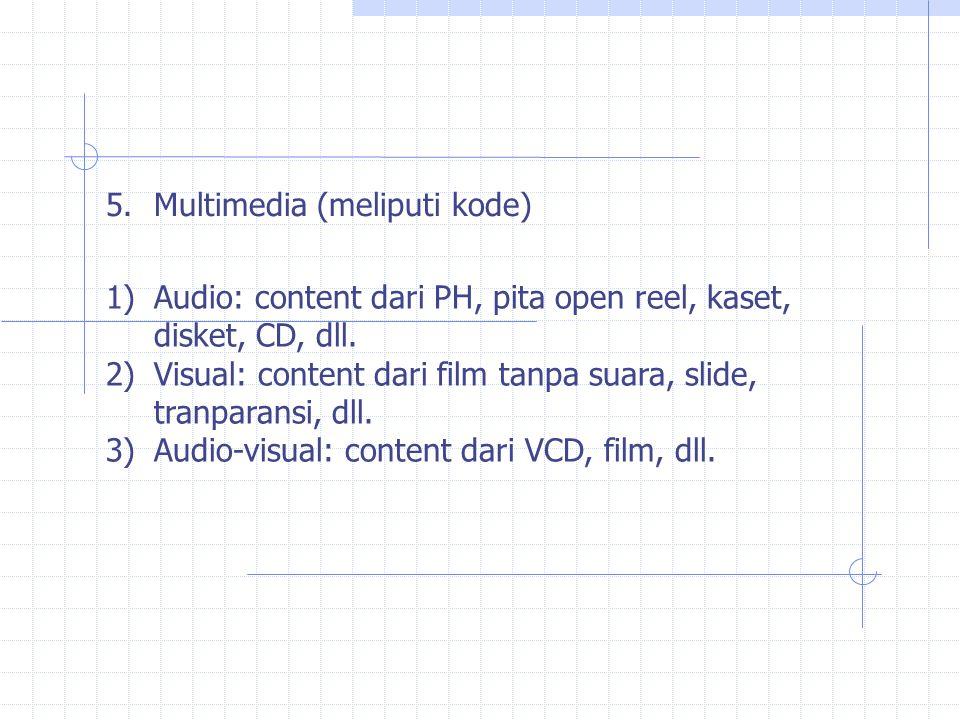 5.Multimedia (meliputi kode) 1)Audio: content dari PH, pita open reel, kaset, disket, CD, dll.