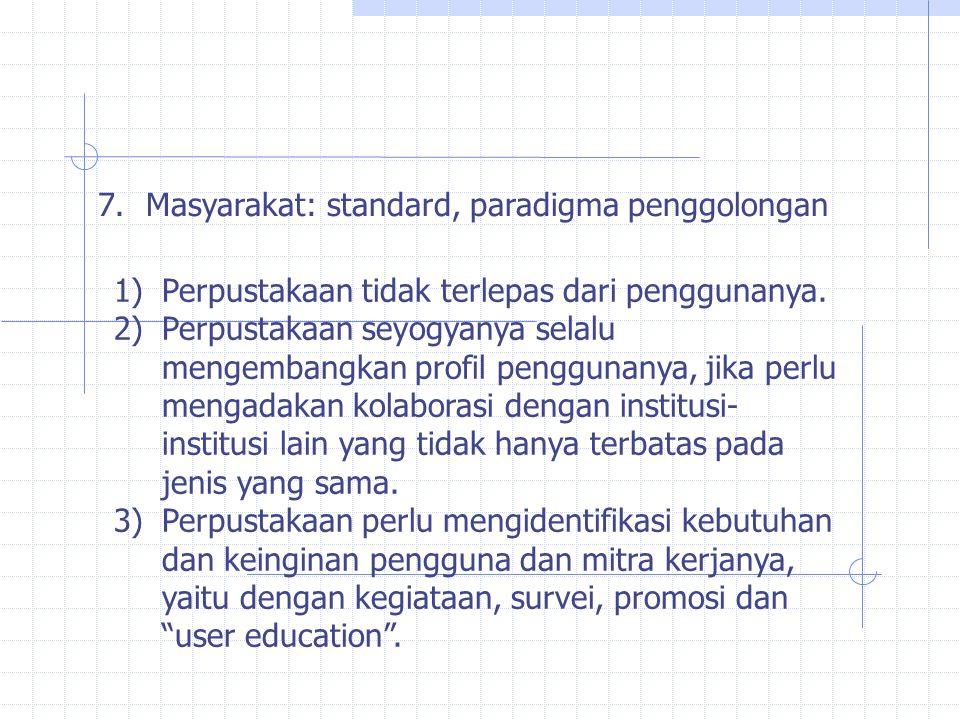 7.Masyarakat: standard, paradigma penggolongan 1)Perpustakaan tidak terlepas dari penggunanya.