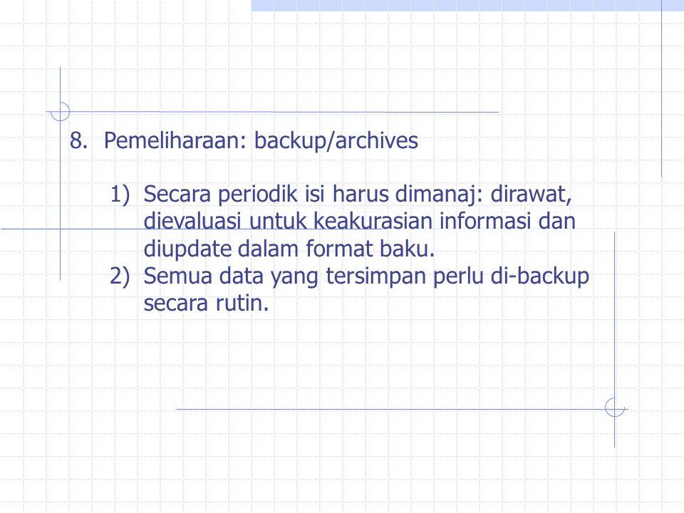 8.Pemeliharaan: backup/archives 1)Secara periodik isi harus dimanaj: dirawat, dievaluasi untuk keakurasian informasi dan diupdate dalam format baku.