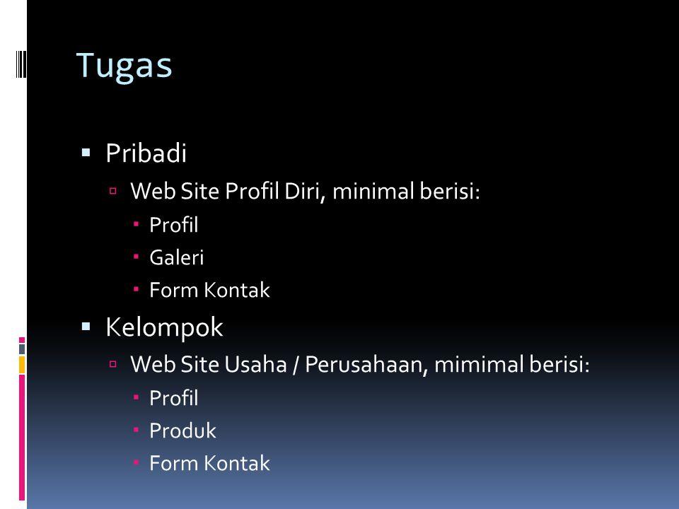 Tugas  Pribadi  Web Site Profil Diri, minimal berisi:  Profil  Galeri  Form Kontak  Kelompok  Web Site Usaha / Perusahaan, mimimal berisi:  Profil  Produk  Form Kontak
