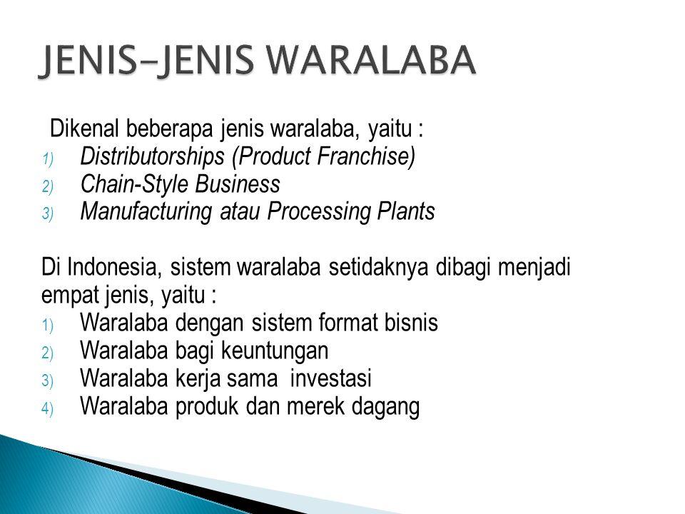 Dikenal beberapa jenis waralaba, yaitu : 1) Distributorships (Product Franchise) 2) Chain-Style Business 3) Manufacturing atau Processing Plants Di In
