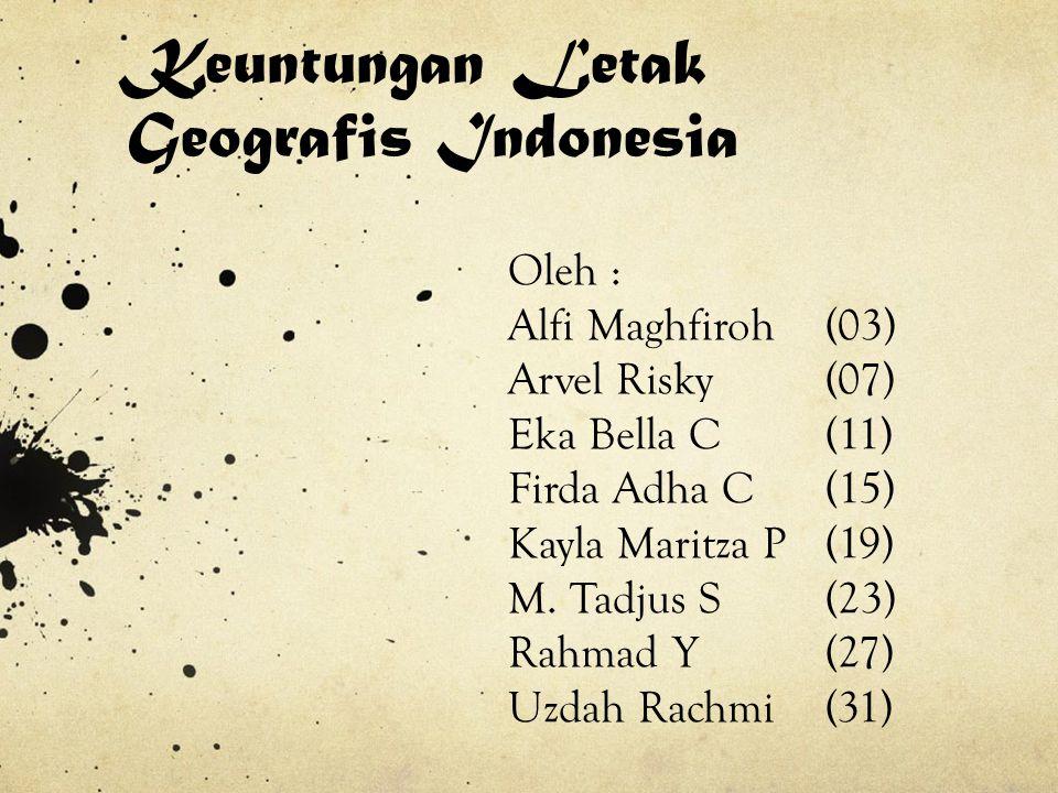 Keuntungan Letak Geografis Indonesia Oleh : Alfi Maghfiroh(03) Arvel Risky(07) Eka Bella C(11) Firda Adha C(15) Kayla Maritza P (19) M.