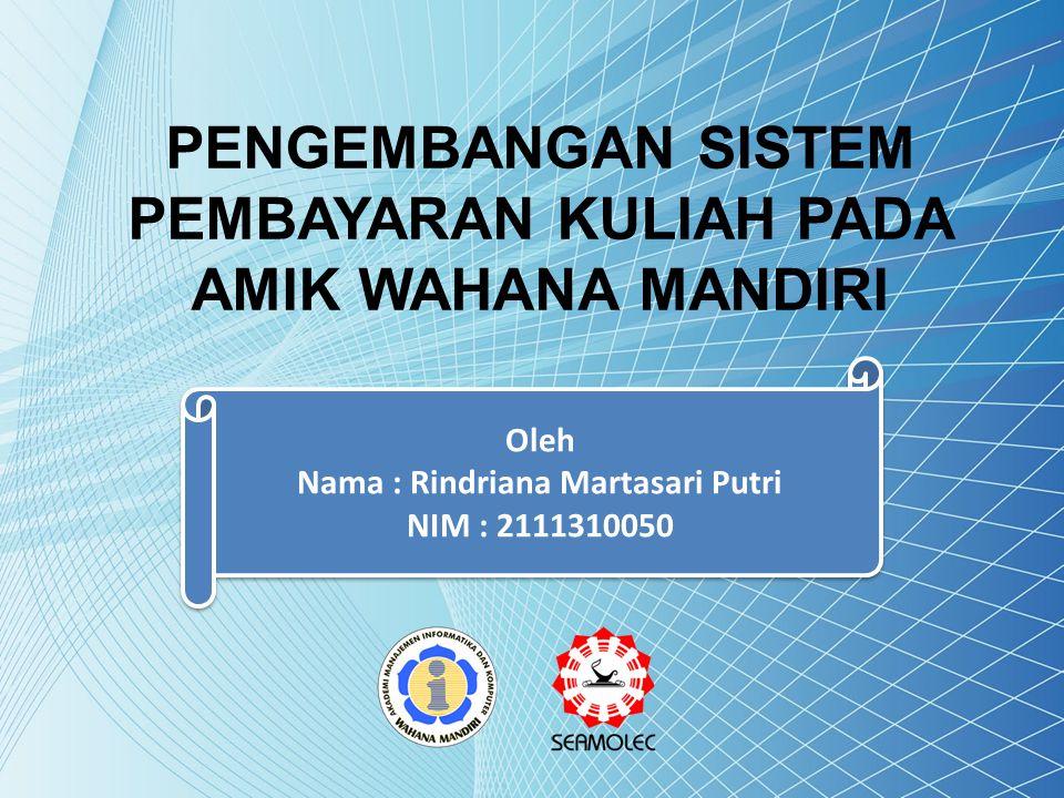 LATAR BELAKANG MASALAH AMIK Wahana Mandiri membutuhkan pengolahan data administrasi keuangan yang terintegrasi.