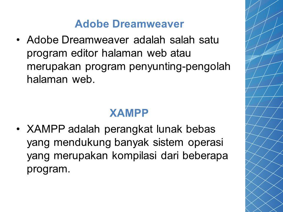 Adobe Dreamweaver Adobe Dreamweaver adalah salah satu program editor halaman web atau merupakan program penyunting-pengolah halaman web. XAMPP XAMPP a