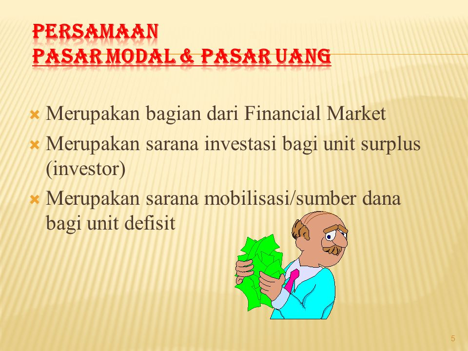  Merupakan bagian dari Financial Market  Merupakan sarana investasi bagi unit surplus (investor)  Merupakan sarana mobilisasi/sumber dana bagi unit