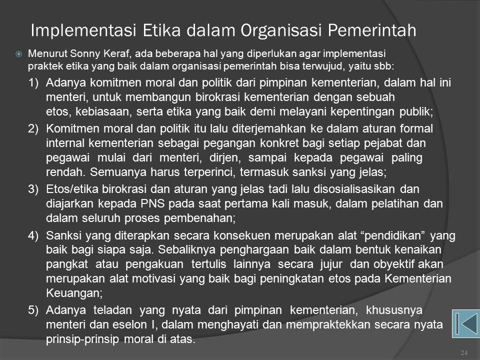 Perwujudan Etika Organisasi Pemerintah  Ada 4 (empat) unsur utama keberhasilan perwujudan etika organisasi tersebut (Franz Magnis Suseno SJ) : 1)Etos kerja yang kuat; 2)Moralitas pribadi pegawai bersangkutan; 3)Kepemimpinan yang bermutu; 4)Kondisi-kondisi sistemik.