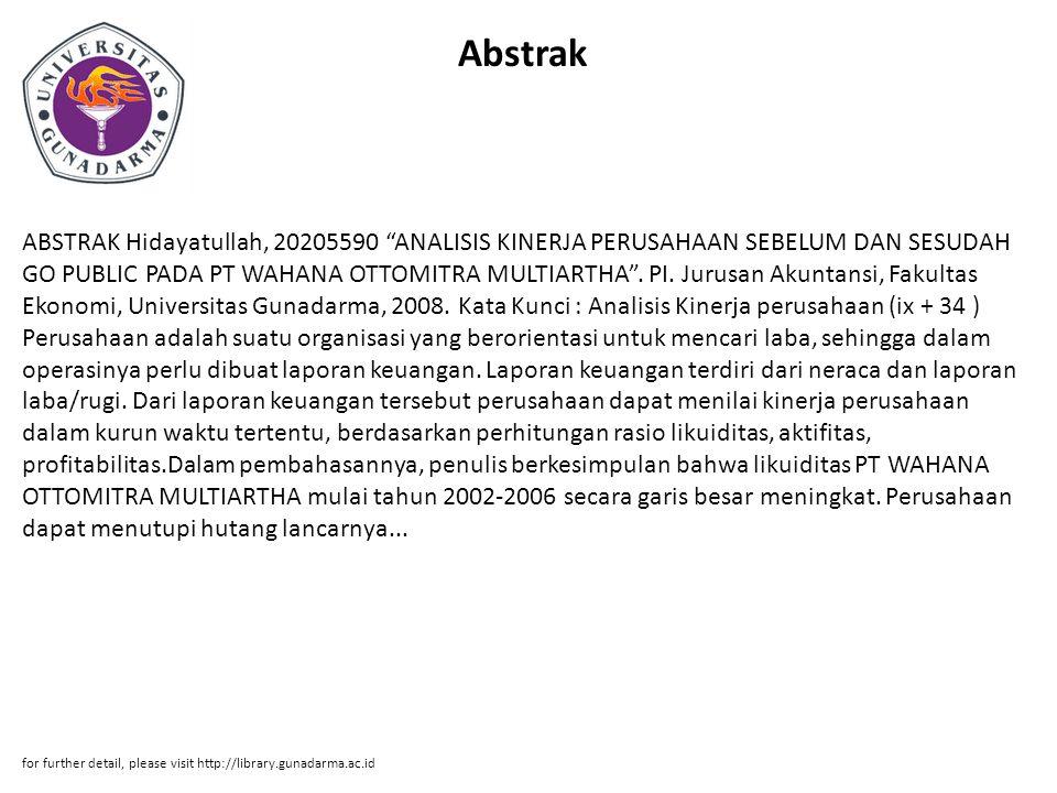 Abstrak ABSTRAK Hidayatullah, 20205590 ANALISIS KINERJA PERUSAHAAN SEBELUM DAN SESUDAH GO PUBLIC PADA PT WAHANA OTTOMITRA MULTIARTHA .
