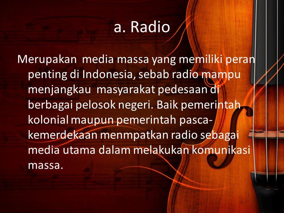 a. Radio Merupakan media massa yang memiliki peran penting di Indonesia, sebab radio mampu menjangkau masyarakat pedesaan di berbagai pelosok negeri.