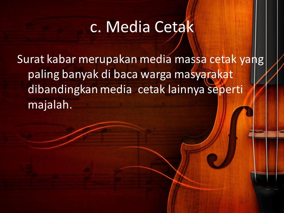 c. Media Cetak Surat kabar merupakan media massa cetak yang paling banyak di baca warga masyarakat dibandingkan media cetak lainnya seperti majalah.
