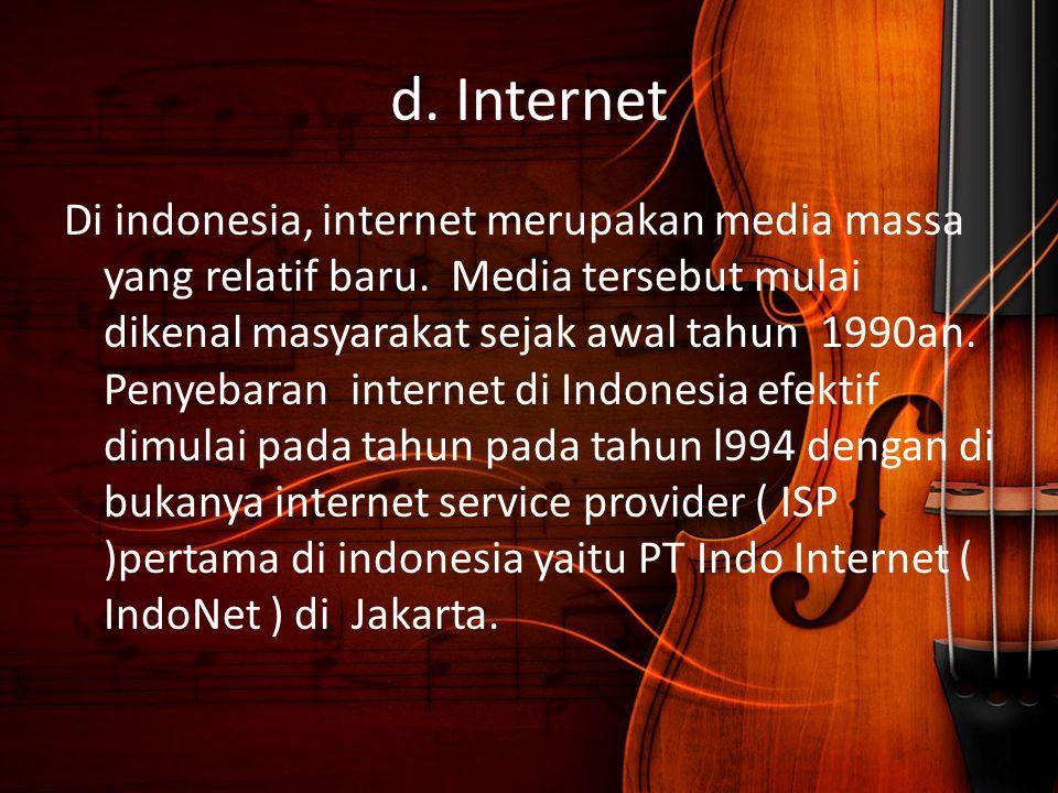 d. Internet Di indonesia, internet merupakan media massa yang relatif baru. Media tersebut mulai dikenal masyarakat sejak awal tahun 1990an. Penyebara