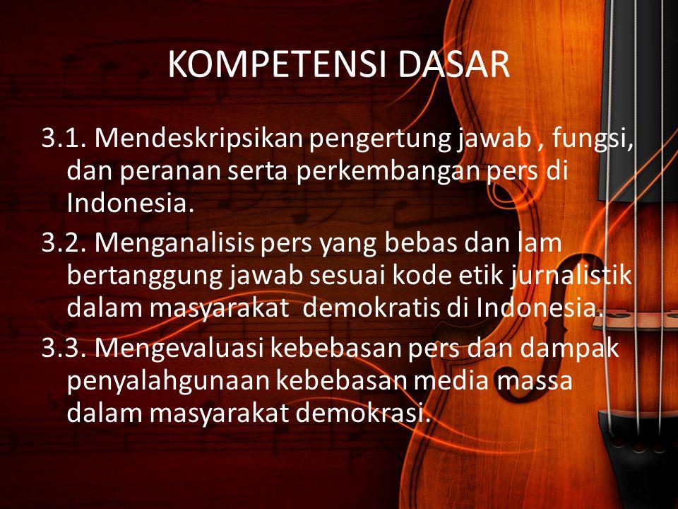 KOMPETENSI DASAR 3.1. Mendeskripsikan pengertung jawab, fungsi, dan peranan serta perkembangan pers di Indonesia. 3.2. Menganalisis pers yang bebas da