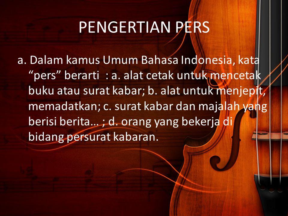 """PENGERTIAN PERS a. Dalam kamus Umum Bahasa Indonesia, kata """"pers"""" berarti : a. alat cetak untuk mencetak buku atau surat kabar; b. alat untuk menjepit"""