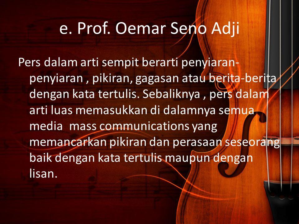 e. Prof. Oemar Seno Adji Pers dalam arti sempit berarti penyiaran- penyiaran, pikiran, gagasan atau berita-berita dengan kata tertulis. Sebaliknya, pe