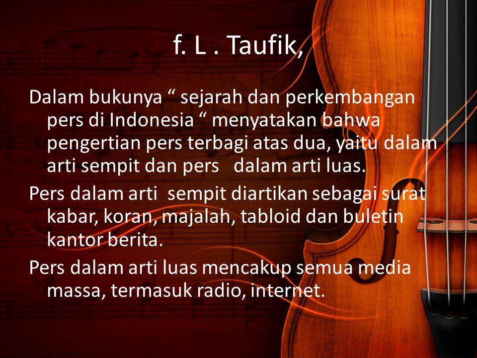 """f. L. Taufik, Dalam bukunya """" sejarah dan perkembangan pers di Indonesia """" menyatakan bahwa pengertian pers terbagi atas dua, yaitu dalam arti sempit"""