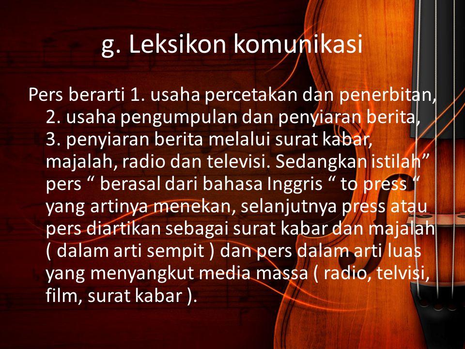 g. Leksikon komunikasi Pers berarti 1. usaha percetakan dan penerbitan, 2. usaha pengumpulan dan penyiaran berita, 3. penyiaran berita melalui surat k
