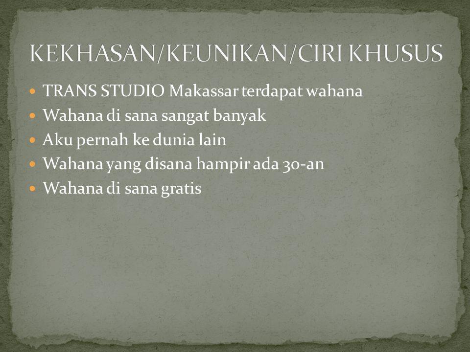TRANS STUDIO Makassar terdapat wahana Wahana di sana sangat banyak Aku pernah ke dunia lain Wahana yang disana hampir ada 30-an Wahana di sana gratis