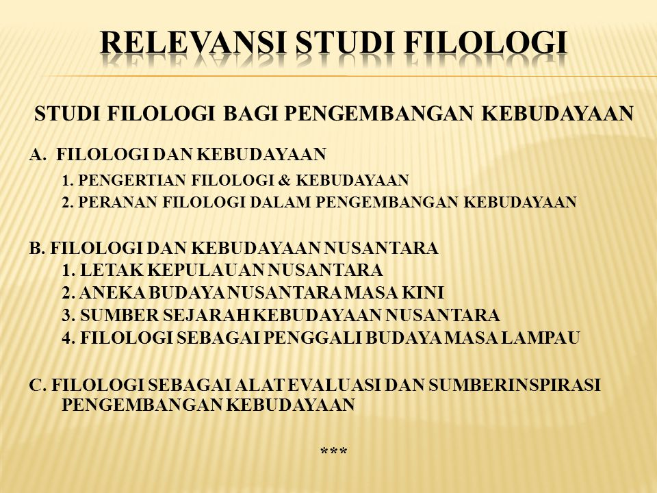 STUDI FILOLOGI BAGI PENGEMBANGAN KEBUDAYAAN A. FILOLOGI DAN KEBUDAYAAN 1. PENGERTIAN FILOLOGI & KEBUDAYAAN 2. PERANAN FILOLOGI DALAM PENGEMBANGAN KEBU