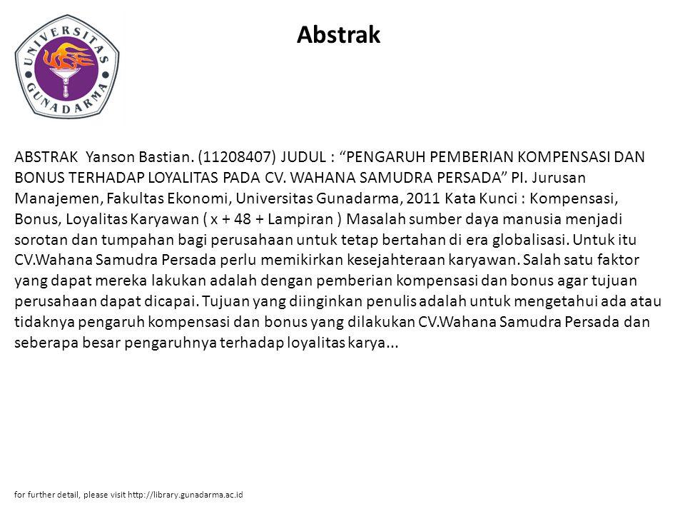"Abstrak ABSTRAK Yanson Bastian. (11208407) JUDUL : ""PENGARUH PEMBERIAN KOMPENSASI DAN BONUS TERHADAP LOYALITAS PADA CV. WAHANA SAMUDRA PERSADA"" PI. Ju"