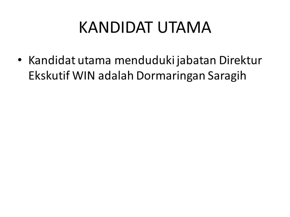 KANDIDAT UTAMA Kandidat utama menduduki jabatan Direktur Ekskutif WIN adalah Dormaringan Saragih