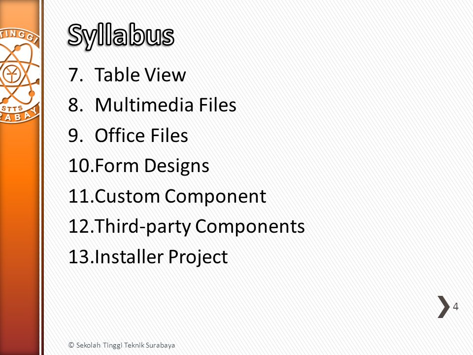 7.Table View 8.Multimedia Files 9.Office Files 10.Form Designs 11.Custom Component 12.Third-party Components 13.Installer Project 4 © Sekolah Tinggi Teknik Surabaya