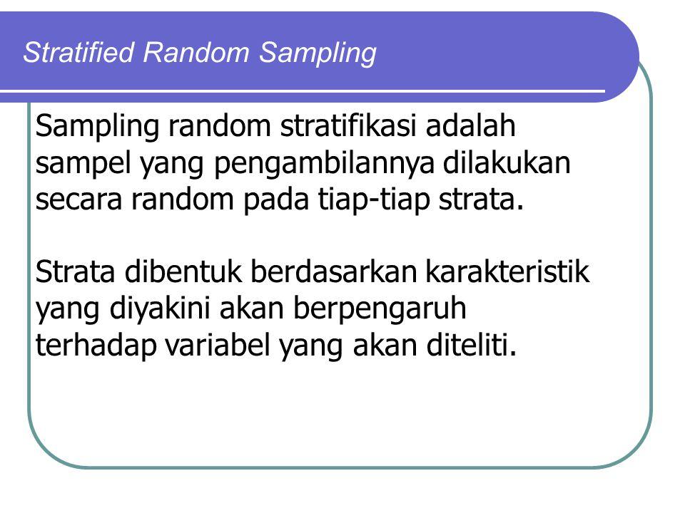 Stratified Random Sampling Sampling random stratifikasi adalah sampel yang pengambilannya dilakukan secara random pada tiap-tiap strata. Strata dibent