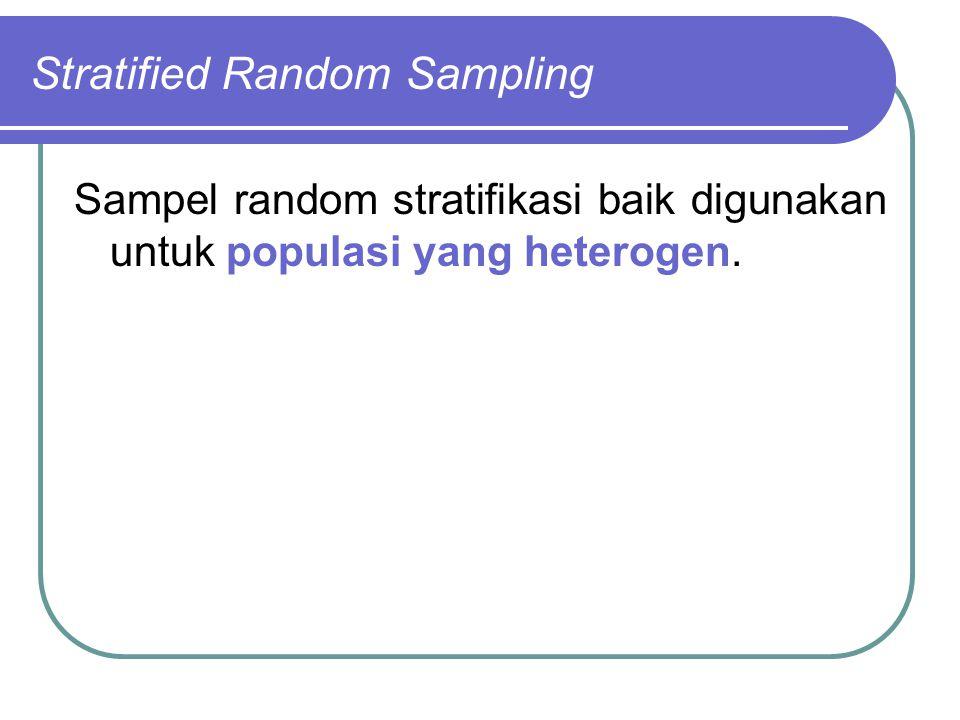 Stratified Random Sampling Sampel random stratifikasi baik digunakan untuk populasi yang heterogen.