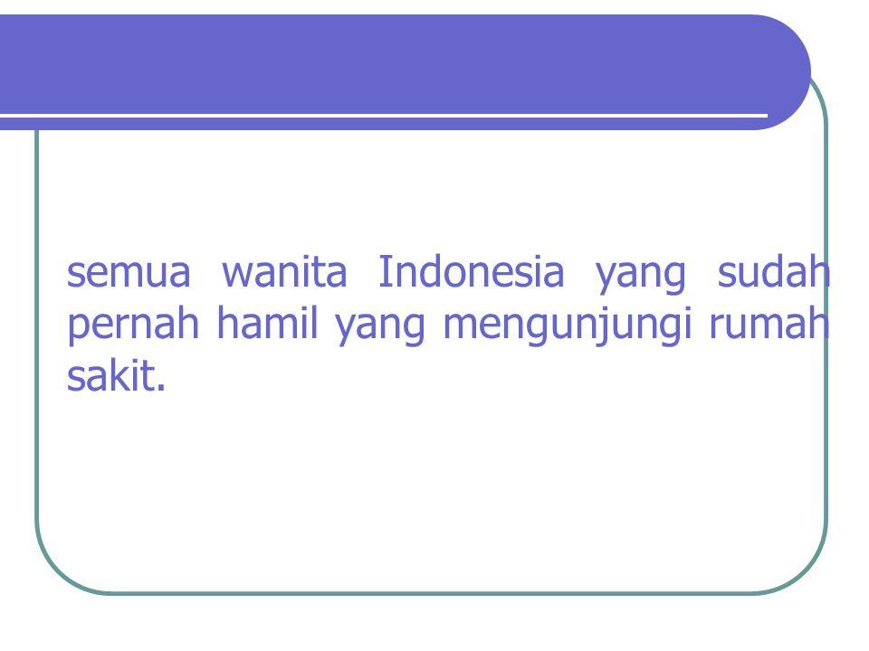 semua wanita Indonesia yang sudah pernah hamil yang mengunjungi rumah sakit.