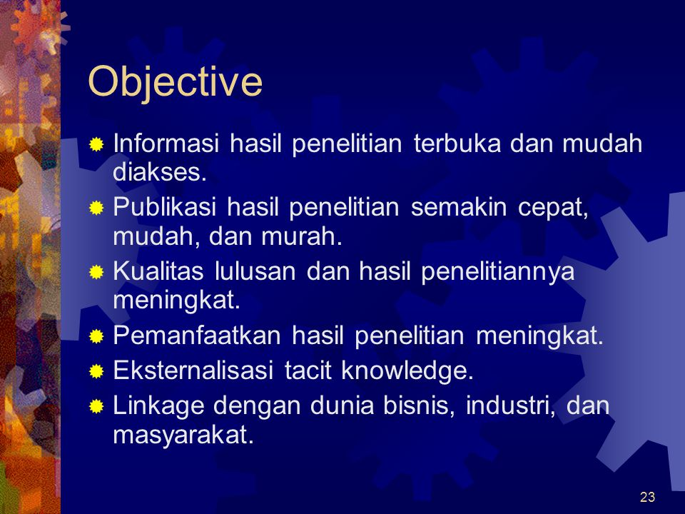 23 Objective  Informasi hasil penelitian terbuka dan mudah diakses.  Publikasi hasil penelitian semakin cepat, mudah, dan murah.  Kualitas lulusan
