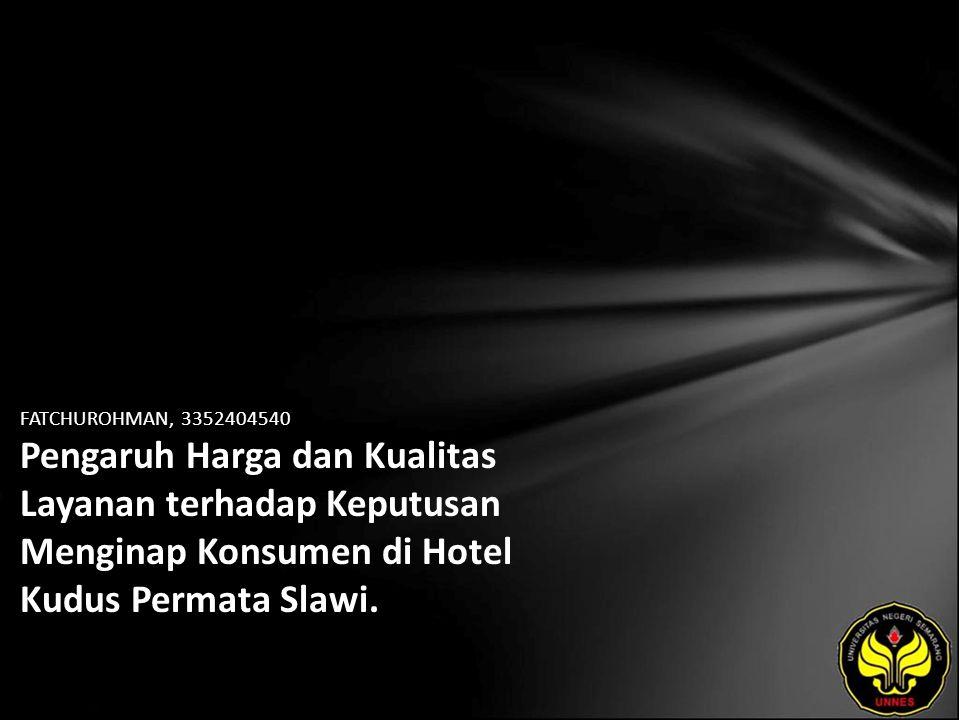 FATCHUROHMAN, 3352404540 Pengaruh Harga dan Kualitas Layanan terhadap Keputusan Menginap Konsumen di Hotel Kudus Permata Slawi.