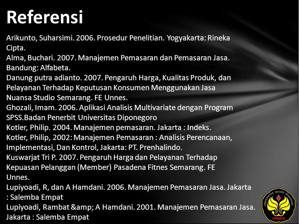 Referensi Arikunto, Suharsimi. 2006. Prosedur Penelitian. Yogyakarta: Rineka Cipta. Alma, Buchari. 2007. Manajemen Pemasaran dan Pemasaran Jasa. Bandu