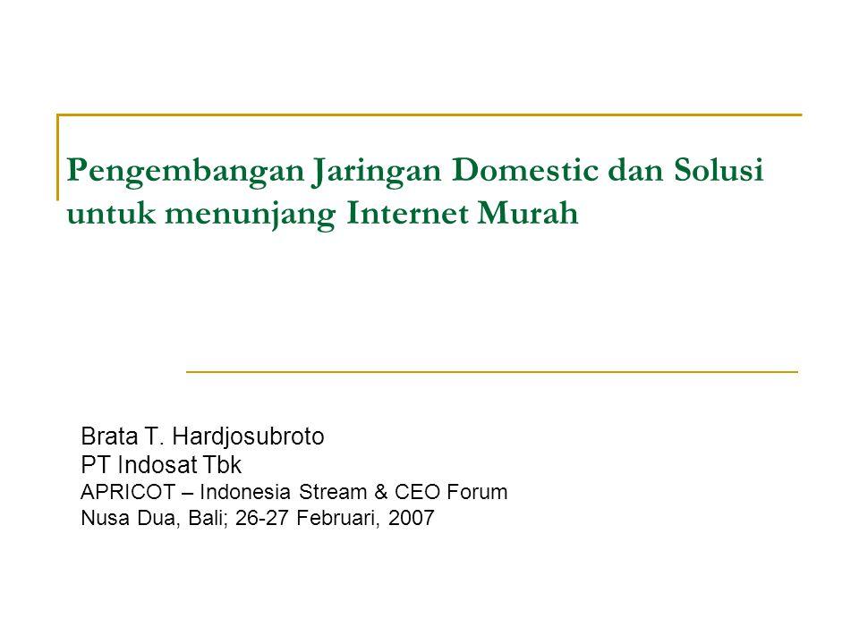 Pengembangan Jaringan Domestic dan Solusi untuk menunjang Internet Murah Brata T.