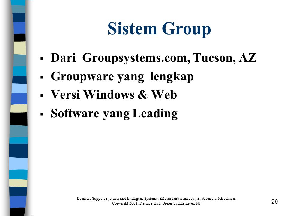 29 Sistem Group  Dari Groupsystems.com, Tucson, AZ  Groupware yang lengkap  Versi Windows & Web  Software yang Leading Decision Support Systems and Intelligent Systems, Efraim Turban and Jay E.
