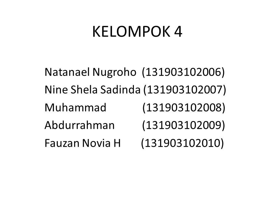 KELOMPOK 4 Natanael Nugroho (131903102006) Nine Shela Sadinda (131903102007) Muhammad (131903102008) Abdurrahman (131903102009) Fauzan Novia H (131903