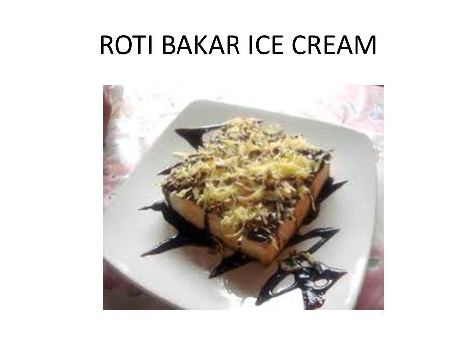 BAHAN Roti tawar 3 bungkus @6k = 18k Ice cream +- @15k = 15k Margarin secukupnya = 4k Selai 3 bungkus @6k = 18k Total = 55k Dimana Bahan tersebut untuk 30 porsi roti bakar ice cream