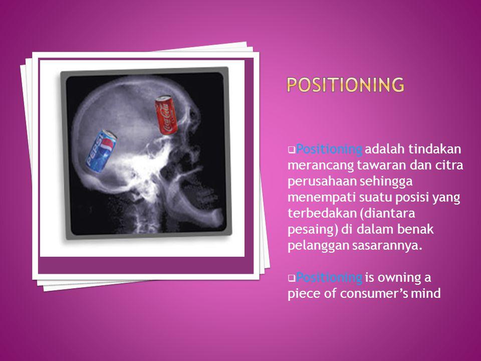  Positioning adalah tindakan merancang tawaran dan citra perusahaan sehingga menempati suatu posisi yang terbedakan (diantara pesaing) di dalam benak