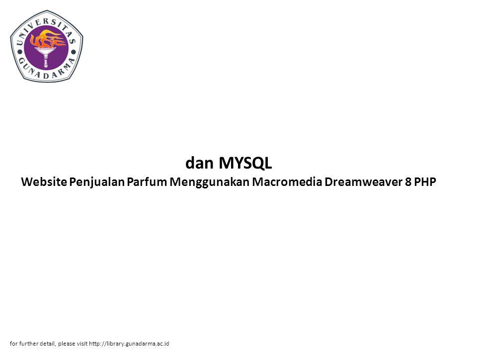 dan MYSQL Website Penjualan Parfum Menggunakan Macromedia Dreamweaver 8 PHP for further detail, please visit http://library.gunadarma.ac.id