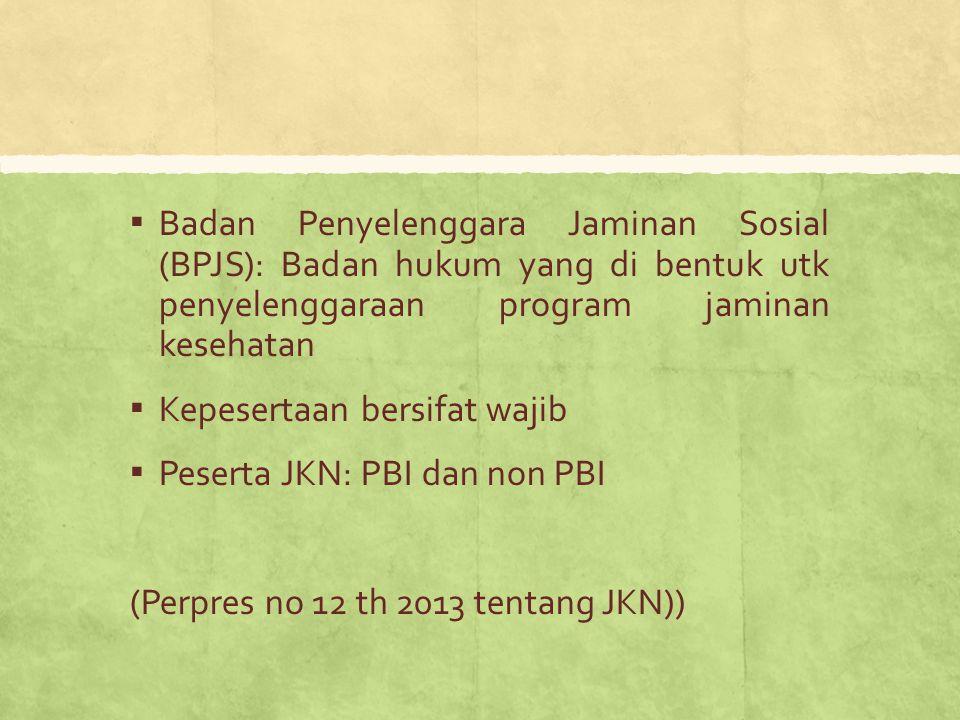 ▪ Badan Penyelenggara Jaminan Sosial (BPJS): Badan hukum yang di bentuk utk penyelenggaraan program jaminan kesehatan ▪ Kepesertaan bersifat wajib ▪ P