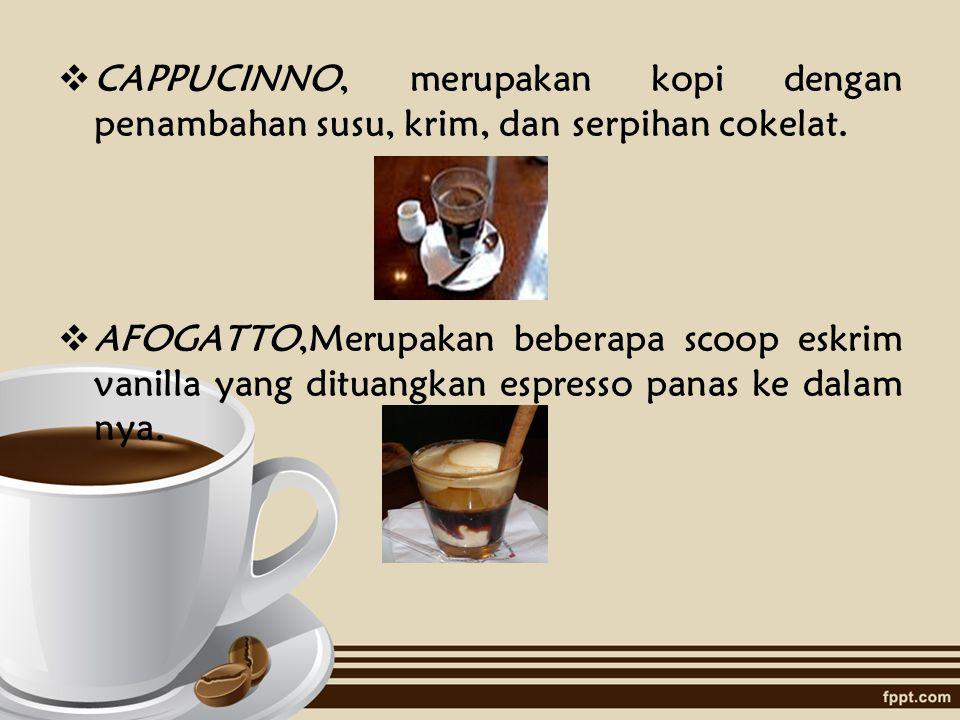  BLACK COFFEE, merupakan hasil ektraksi langsung dari perebusan biji kopi yang disajikan tanpa penambahan perisa apapun.  LATTE (COFFEE LATTE), meru
