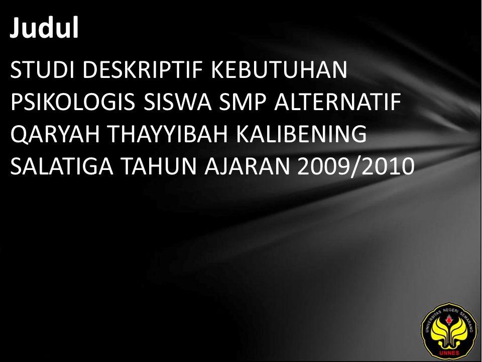 Judul STUDI DESKRIPTIF KEBUTUHAN PSIKOLOGIS SISWA SMP ALTERNATIF QARYAH THAYYIBAH KALIBENING SALATIGA TAHUN AJARAN 2009/2010