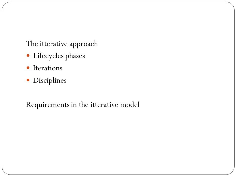 The itterative approach Lifecycles phases Iterations Disciplines Requirements in the itterative model