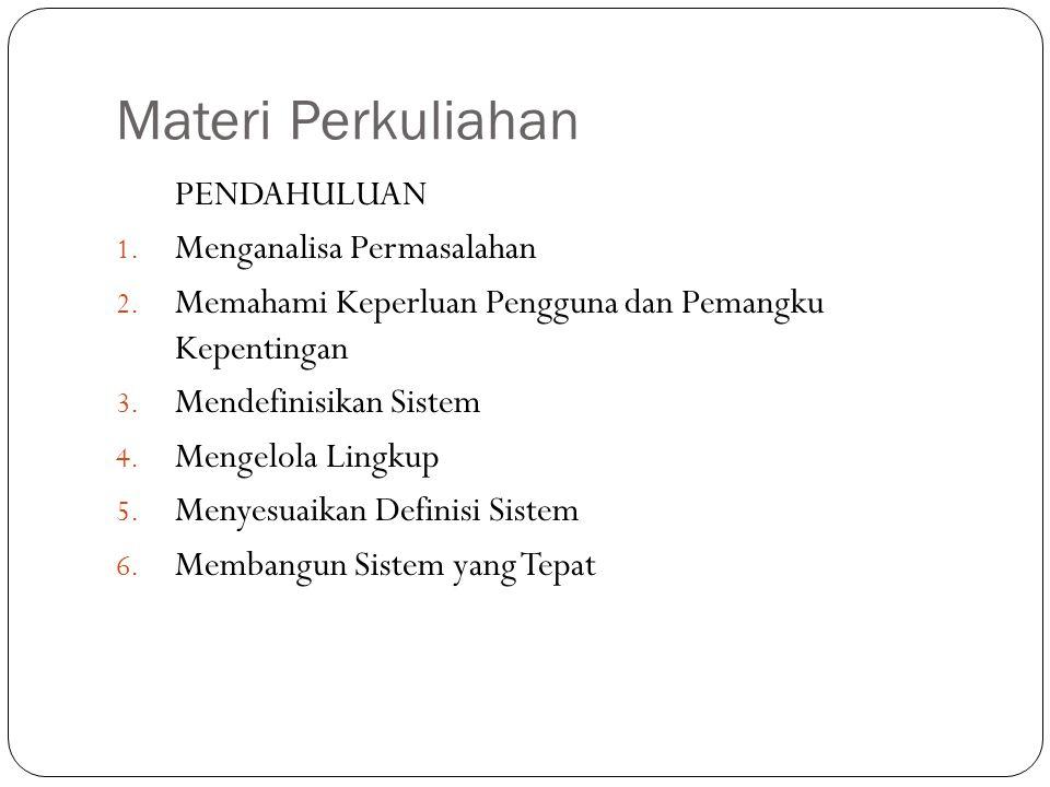 Materi Perkuliahan PENDAHULUAN 1. Menganalisa Permasalahan 2. Memahami Keperluan Pengguna dan Pemangku Kepentingan 3. Mendefinisikan Sistem 4. Mengelo