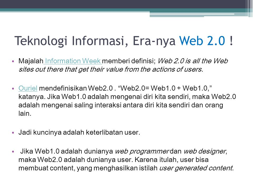 Teknologi Informasi, Era-nya Web 2.0 ! Majalah Information Week memberi definisi; Web 2.0 is all the Web sites out there that get their value from the
