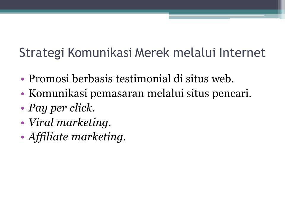 Strategi Komunikasi Merek melalui Internet Promosi berbasis testimonial di situs web. Komunikasi pemasaran melalui situs pencari. Pay per click. Viral