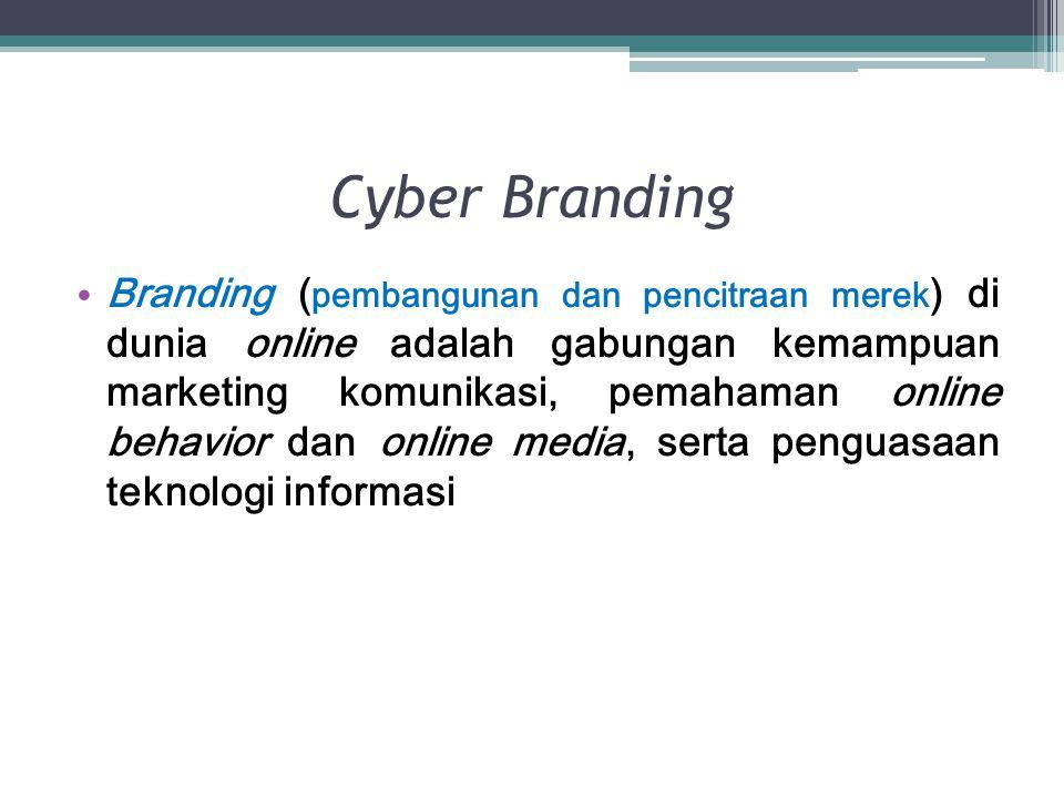 Cyber Branding Branding ( pembangunan dan pencitraan merek ) di dunia online adalah gabungan kemampuan marketing komunikasi, pemahaman online behavior