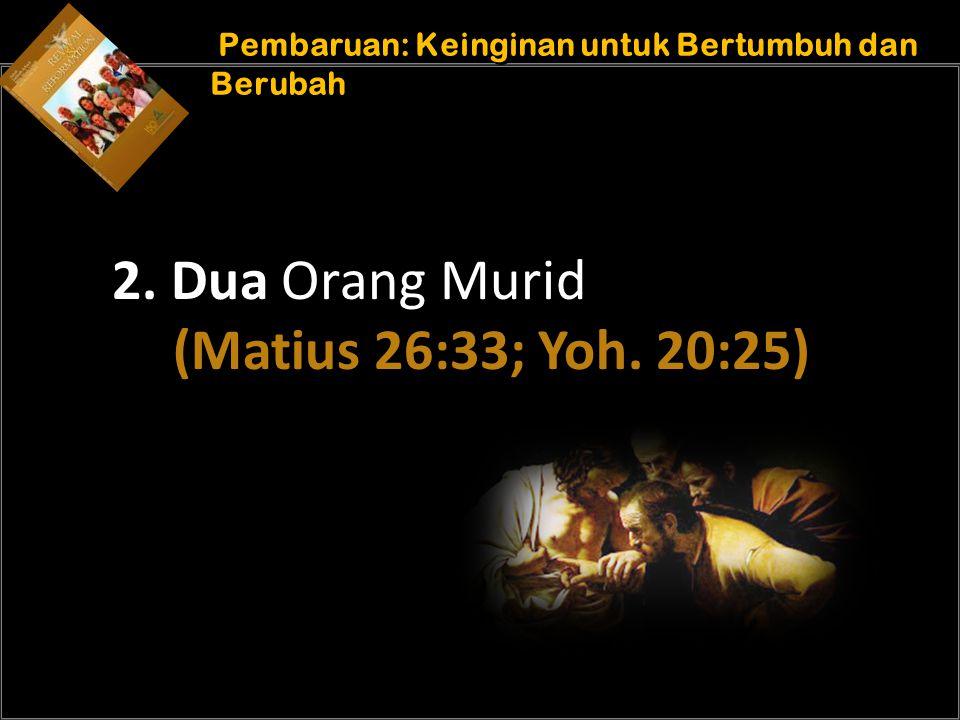 b b Understand the purposes of marriage Pembaruan: Keinginan untuk Bertumbuh dan Berubah 2. Dua Orang Murid (Matius 26:33; Yoh. 20:25)