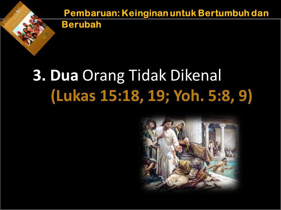 b b Understand the purposes of marriage Pembaruan: Keinginan untuk Bertumbuh dan Berubah 3. Dua Orang Tidak Dikenal (Lukas 15:18, 19; Yoh. 5:8, 9)