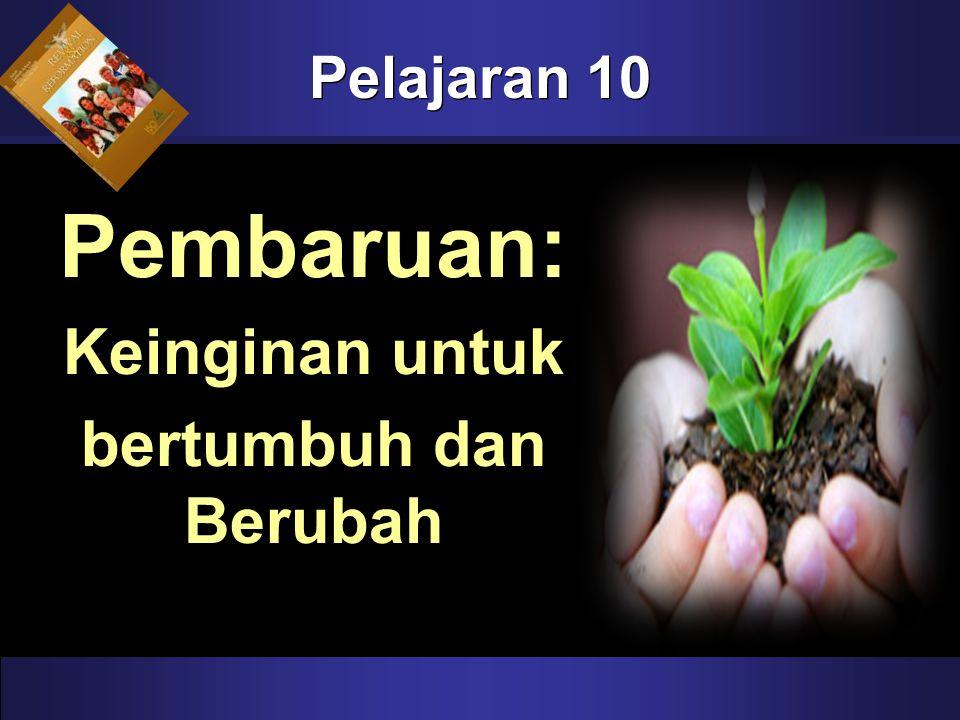 Pelajaran 10 Pembaruan: Keinginan untuk bertumbuh dan Berubah