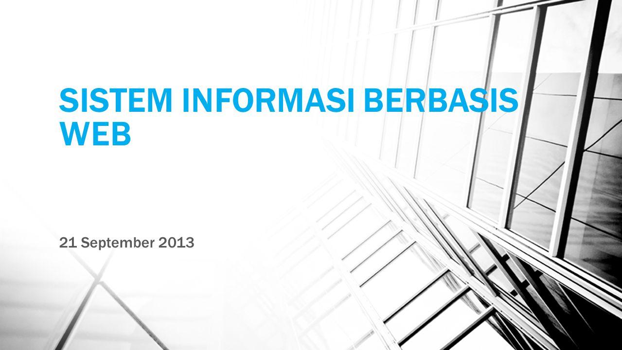 Konsep Sistem Informasi Berbasis Web Sistem adalah suatu kesatuan yang terdiri elemen yang dihubungkan bersama untuk mencapai suatu tujuan Informasi adalah data yang diolah dan dibentuk menjadi lebih berguna Web adalah halaman informasi yang disediakan melalui media jaringan baik intranet maupun internet